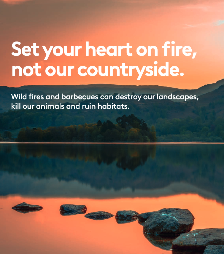 Set your heart on fire, not our countryside. Wild fires and barbecues can destroy our landscapes, kill our animals and ruin habitats.